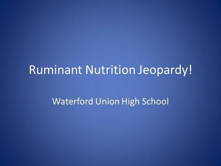 Ruminant Nutrition Jeopardy! Waterford Union High School.