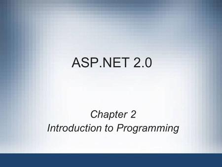 ASP.NET 2.0 Chapter 2 Introduction <strong>to</strong> Programming.