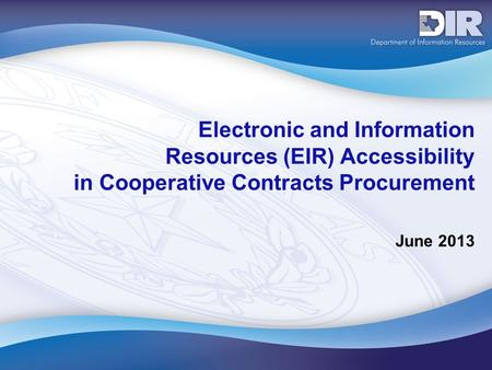 Electronic and Information Resources (EIR) Accessibility in Cooperative Contracts Procurement June 2013.