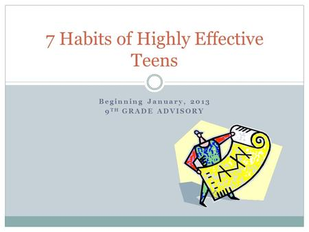 Beginning January, 2013 9 TH GRADE ADVISORY 7 Habits of Highly Effective Teens.