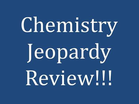 Chemistry Jeopardy Review!!!. Introduction to chemistry Atoms and Elements Molecules and Compounds Chemical Reactions Moles! Organic 100 200 300 400 500.