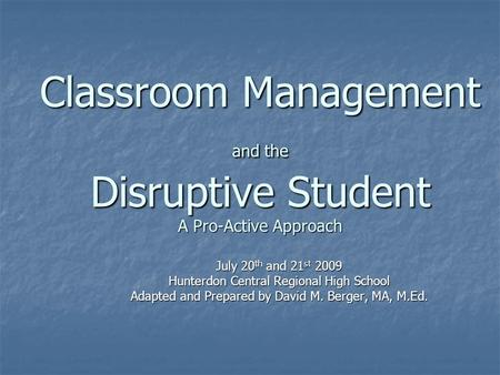 Classroom Management and the Disruptive Student A Pro-Active Approach July 20 th and 21 st 2009 Hunterdon Central Regional High School Adapted and Prepared.