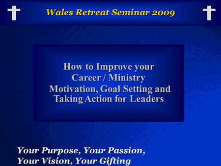 © 2003 By Default! A Free sample background from www.powerpointbackgrounds.com Slide 1 Wales Retreat Seminar 2009 How to Improve your Career / Ministry.