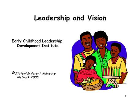 1 Leadership and Vision Early Childhood Leadership Development Institute © Statewide Parent Advocacy Network 2005.