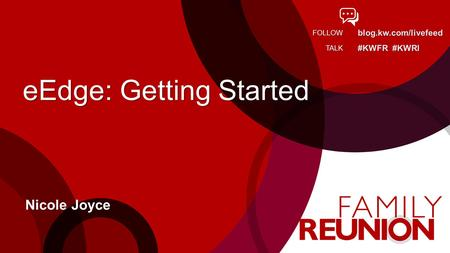 Blog.kw.com/livefeed #KWFR #KWRI FOLLOW TALK eEdge: Getting Started Nicole Joyce.