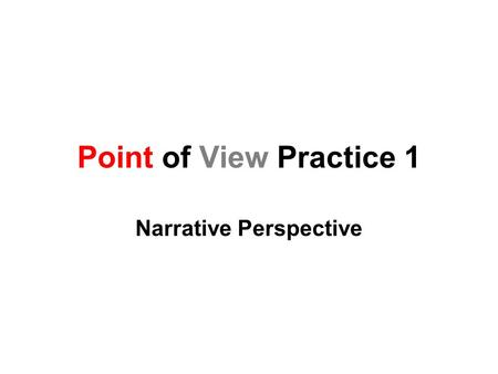 Point of View Practice 1 Narrative Perspective. Directions 1.We will read the passages. 2.You will determine the point of view. 3.Write your answers on.