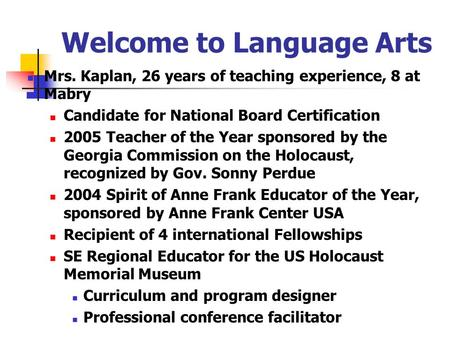 Welcome to Language Arts Mrs. Kaplan, 26 years of teaching experience, 8 at Mabry Candidate for National Board Certification 2005 Teacher of the Year sponsored.