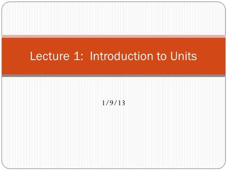 Lecture 1: Introduction to Units