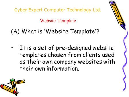 Cyber Expert Computer Technology Ltd. Website Template (A) What is ' Website Template ' ? It is a set of pre-designed website templates chosen from clients.