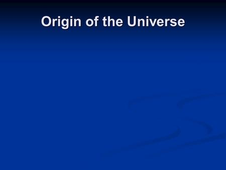 Origin of the Universe. Origin of Universe Big Bang model (Hubble, 1929) - The universe began with an explosive expansion of matter, which later became.