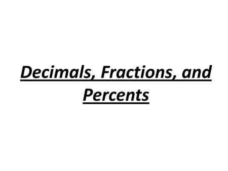 Decimals, Fractions, and Percents