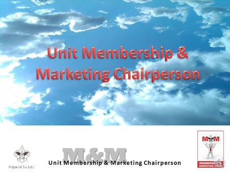 M&M Unit Membership & Marketing Chairperson M&M 1.Self analysis – Is there a hole in the ship 2.Present Method - what we are doing now and results 3.Marketing.