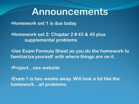 Announcements Homework set 1 is due today