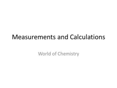 Measurements and Calculations World of Chemistry.
