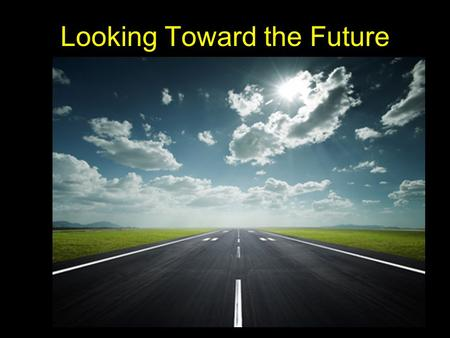 Looking Toward the Future. Understanding Life Stages n Understand the present n Take a glimpse into the future.