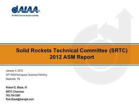 Solid Rockets Technical Committee (SRTC) 2012 ASM Report January 9, 2012 50 th AIAA Aerospace Sciences Meeting Nashville, TN Robert E. Black, III SRTC.