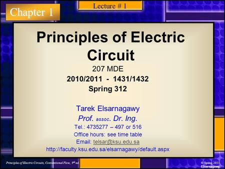 Chapter 1 Principles of Electric Circuits, Conventional Flow, 9 th ed.© Spring 2011 Elsarnagawy Principles of Electric Circuit 207 MDE 2010/2011 - 1431/1432.
