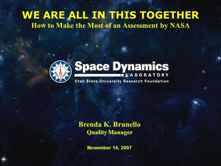 Brenda K. Brunello Quality Manager November 14, 2007 WE ARE ALL IN THIS TOGETHER How to Make the Most of an Assessment by NASA.