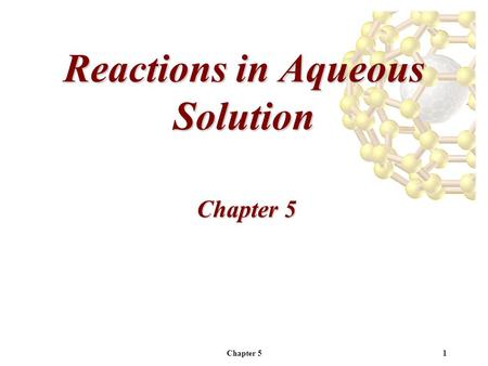 Chapter 51 Reactions in Aqueous Solution Chapter 5.