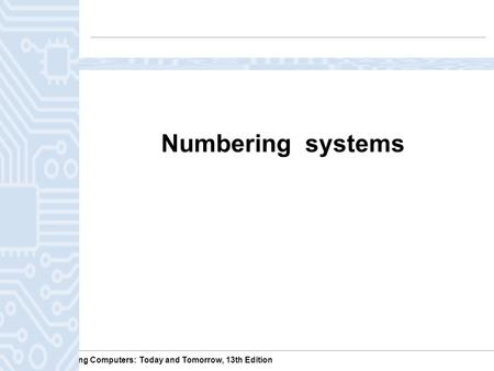 Understanding Computers: Today and Tomorrow, 13th Edition Numbering systems.