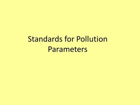 Standards for Pollution Parameters. Element/ substance Symbol/ formula Normally found in fresh water/surface water/ground water Health based guideline.