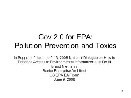 1 Gov 2.0 for EPA: Pollution Prevention and Toxics In Support of the June 9-13, 2008 National Dialogue on How to Enhance Access to Environmental Information: