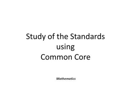 Study of the Standards using Common Core Mathematics.