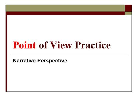 Point of View Practice Narrative Perspective.  The perspective from which the story is told.  What is the voice the author has adopted for the story?