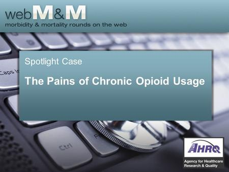 Spotlight Case The Pains of Chronic Opioid Usage.