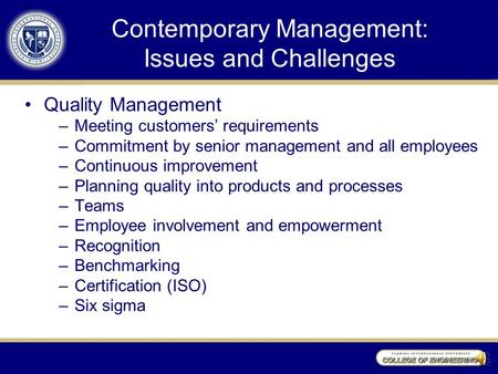 Contemporary Management: Issues and Challenges Quality Management –Meeting customers' requirements –Commitment by senior management and all employees –Continuous.