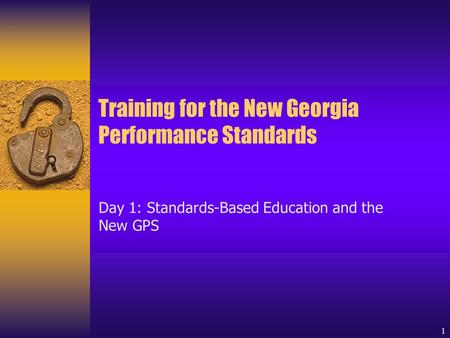1 Training for the New Georgia Performance Standards Day 1: Standards-Based Education and the New GPS.