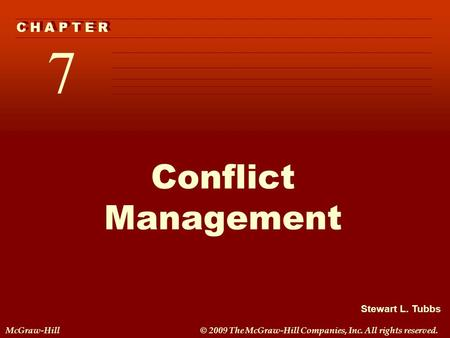 Stewart L. Tubbs McGraw-Hill© 2009 The McGraw-Hill Companies, Inc. All rights reserved. 7 C H A P T E R Conflict Management.