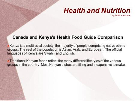 Health and Nutrition by Guillit Amakobe Canada and Kenya's Health Food Guide Comparison Kenya is a multiracial society, the majority of people comprising.