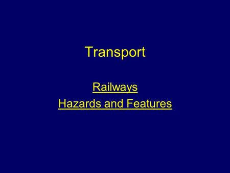 Transport Railways Hazards and Features. Aim To instruct students on the features, hazards and operational procedures when attending incidents on or near.