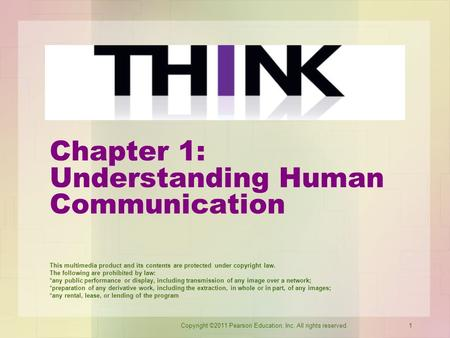 Copyright ©2011 Pearson Education, Inc. All rights reserved.1 Chapter 1: Understanding Human Communication This multimedia product and its contents are.