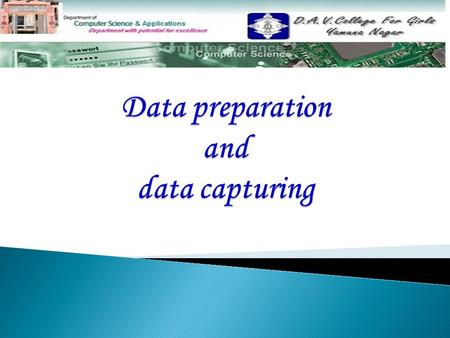 Topics Covered: Data preparation Data preparation Data capturing Data capturing Data verification and validation Data verification and validation Data.