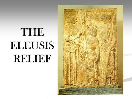 THE ELEUSIS RELIEF.