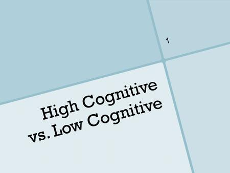 High Cognitive vs. Low Cognitive 1. An effective mathematical task is needed to challenge and engage students intellectually. 2.