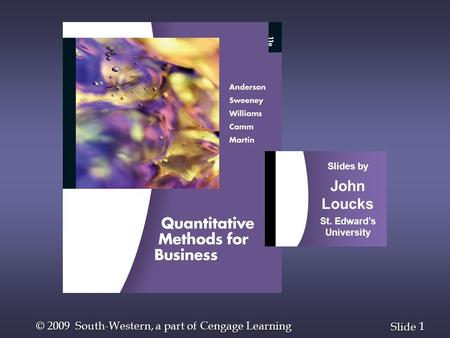 1 1 Slide © 2009 South-Western, a part of Cengage Learning Slides by John Loucks St. Edward's University.