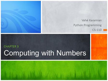 Vahé Karamian Python Programming CS-110 CHAPTER 3 Computing with Numbers.