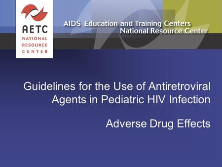Guidelines for the Use of Antiretroviral Agents in Pediatric HIV Infection Adverse Drug Effects.