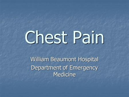 Chest Pain William Beaumont Hospital Department of Emergency Medicine.