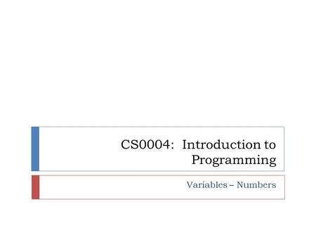 CS0004: Introduction to Programming Variables – Numbers.