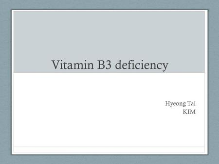 Vitamin B3 deficiency Hyeong Tai KIM. History of Vitamin B3 Described by Hugo Weidel Extracted by Casmir Funk Extracted from livers by Conrad Elvehjem.