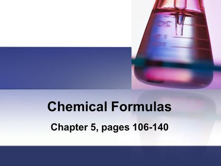 Chemical Formulas Chapter 5, pages 106-140.