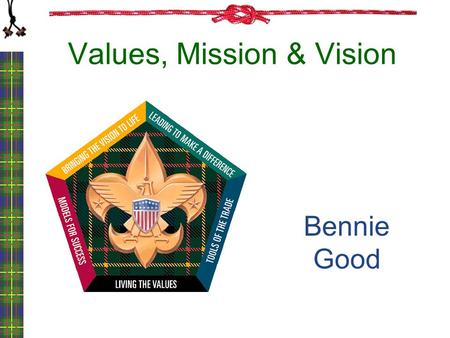 Values, Mission & Vision Bennie Good. Values, Mission, Vision.