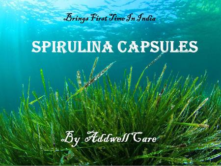 Brings First Time In India Spirulina Capsules By Addwell Care.