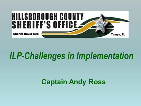 ILP-Challenges in Implementation Captain Andy Ross.