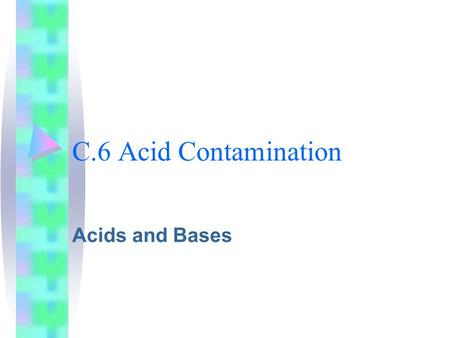 C.6 Acid Contamination Acids and Bases. Acids Most acids are molecular compounds. All acids start with a hydrogen atom(s). Characteristics of acids: Sour.