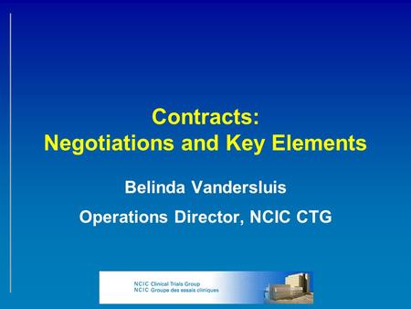 Contracts: Negotiations and Key Elements Belinda Vandersluis Operations Director, NCIC CTG.